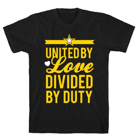 United By Love, Divided By Duty (Army) T-Shirt