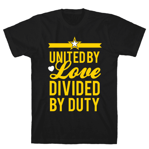 United By Love, Divided By Duty (Army) Mens T-Shirt