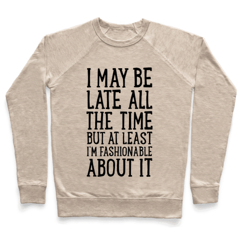 I May Be Late All The Time (But At Least I'm Fashionable About It) Pullover