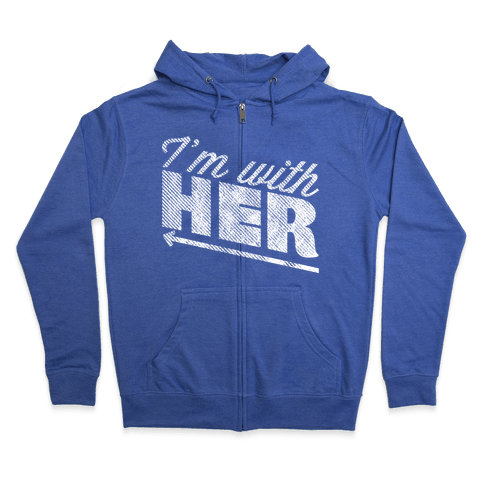 I'm With Her 1 Zip Hoodie