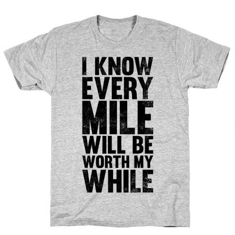 I Know Every Mile Will Be Worth My While Mens T-Shirt