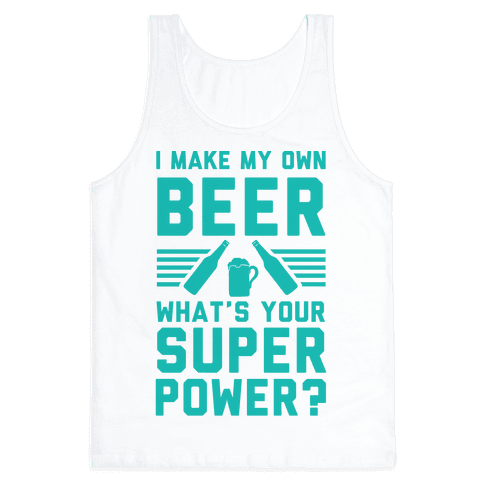 I Make My Own Beer. What's Your Superpower? Tank Top