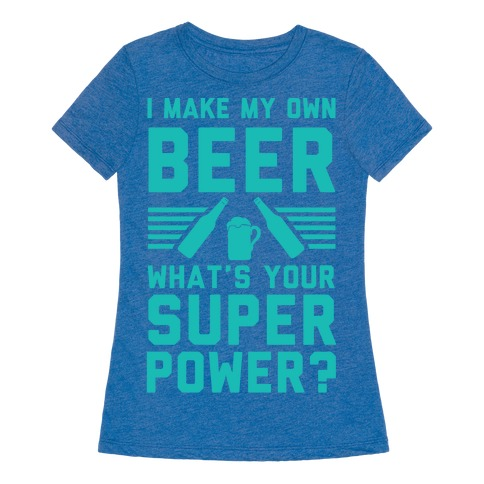 I Make My Own Beer What 39 S Your Superpower T Shirt