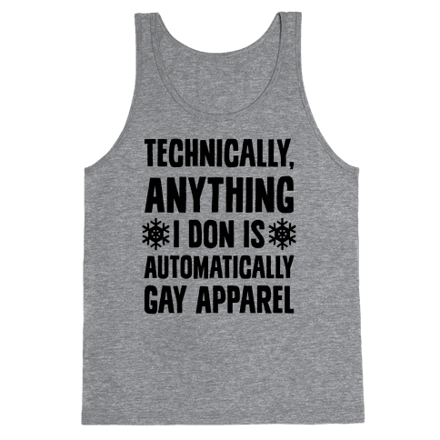 Technically, Anything I Don Is Automatically Gay Apparel Tank Top