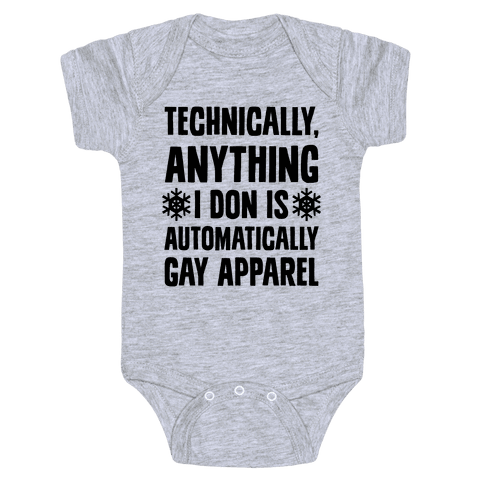 Technically, Anything I Don Is Automatically Gay Apparel Baby Onesy