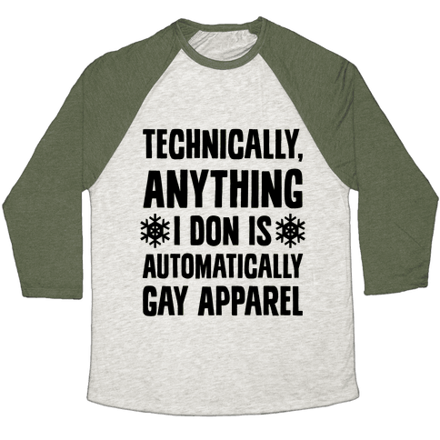 Technically, Anything I Don Is Automatically Gay Apparel Baseball Tee