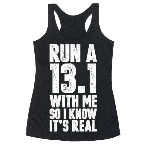 Run a 13.1 With Me So I Know It's Real Racerback Tank Top