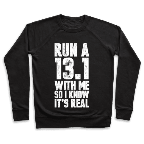 Run a 13.1 With Me So I Know It's Real Pullover