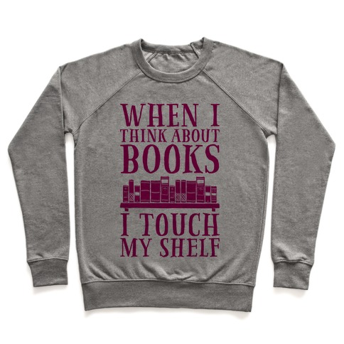 When I Think About Books I Touch My Shelf Pullover