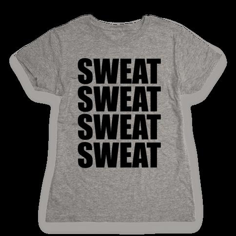 Sweat Sweat Sweat Sweat Womens T-Shirt