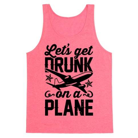 Let's Get Drunk On A Plane Tank Top