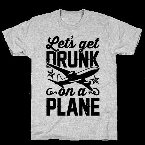 Let's Get Drunk On A Plane Mens T-Shirt