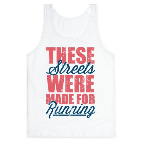 These Streets Were Made For Running (Tank) Tank Top