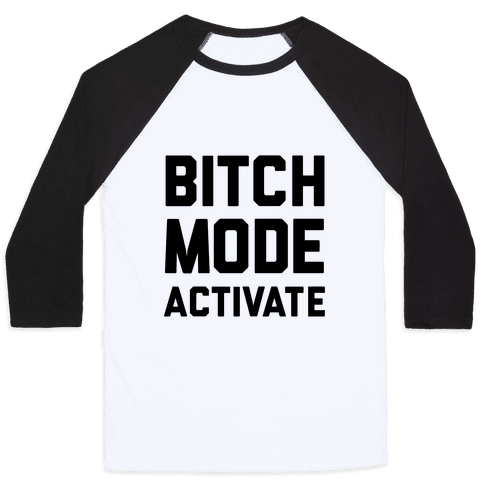 Bitch Mode Activate Baseball Tee