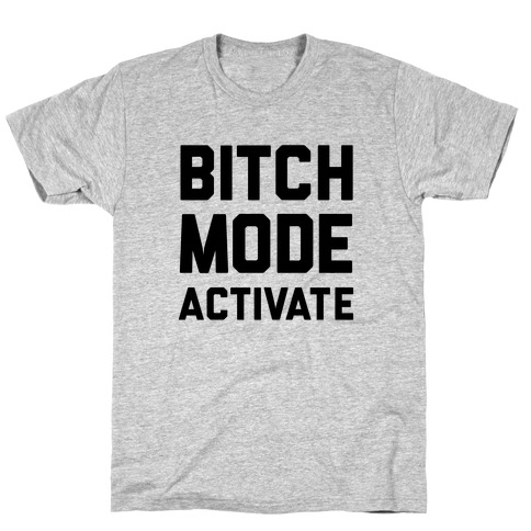 Bitch Mode Activate T-Shirt