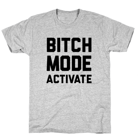 Bitch Mode Activate Mens T-Shirt