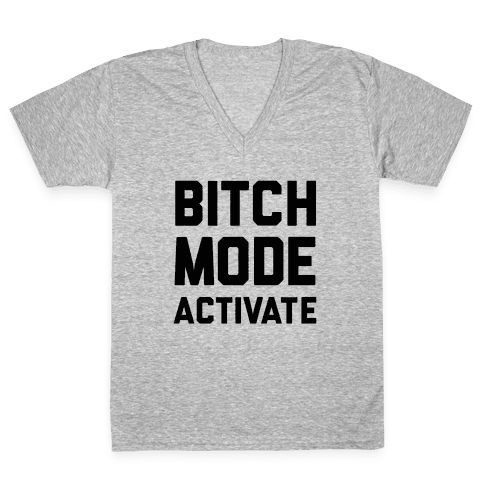 Bitch Mode Activate V-Neck Tee Shirt