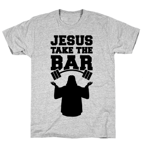Jesus Take The Bar Mens T-Shirt