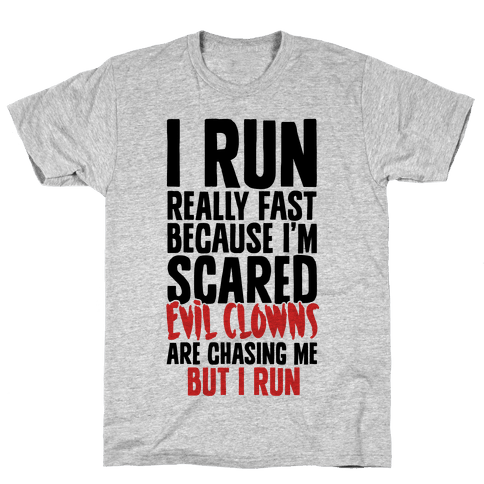 I Run From Evil Clowns Mens T-Shirt