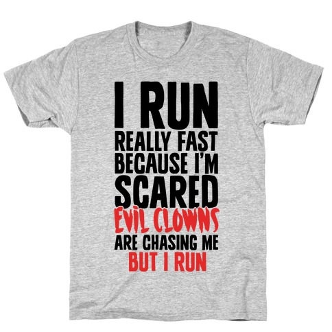 I Run From Evil Clowns Mens T-Shirt