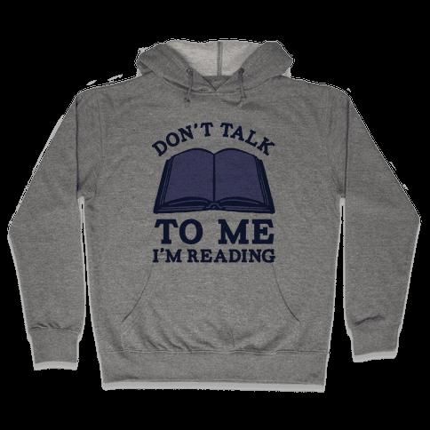 Don't Talk To Me I'm Reading Hooded Sweatshirt