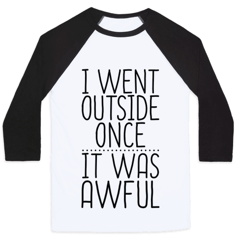 I Went Outside Once, It Was Awful Baseball Tee