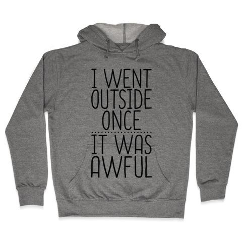 I Went Outside Once, It Was Awful Hooded Sweatshirt