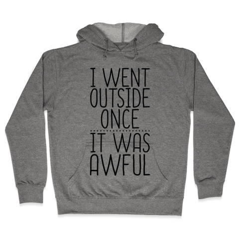 I Went Outside Once, It Was Awful Hooded Sweatshirt