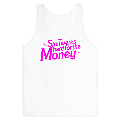 She Twerks Hard For The Money Tank Top