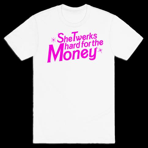 She Twerks Hard For The Money Mens T-Shirt
