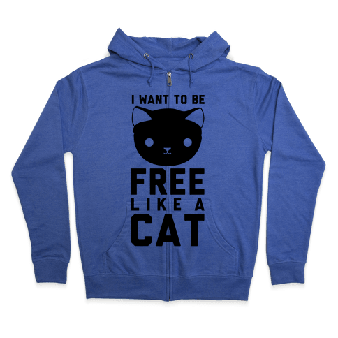 I Want to Be Free Like a Cat Zip Hoodie