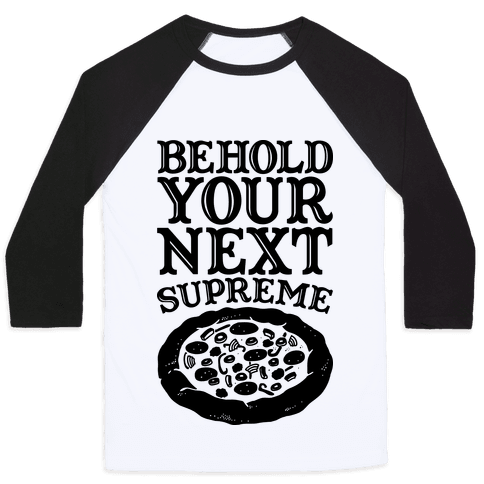 Behold Your Next Supreme (Pizza) Baseball Tee