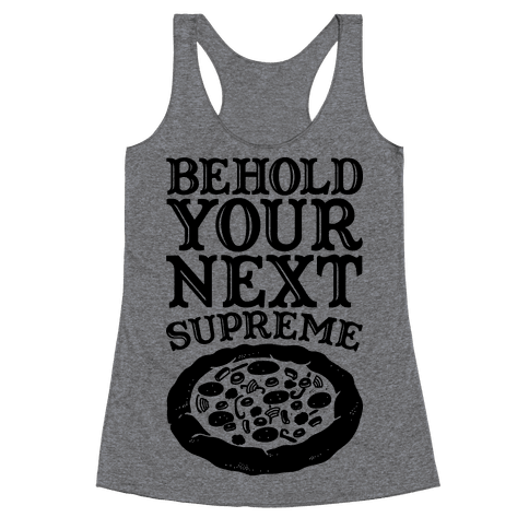 Behold Your Next Supreme (Pizza) Racerback Tank Top