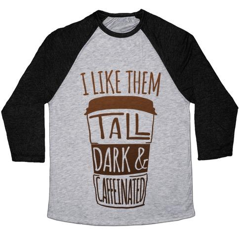 I like Them Tall Dark And Caffeinated Baseball Tee