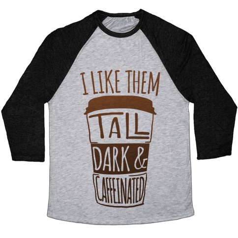 I like Them Tall Dark And Caffeinated Baseball Tee