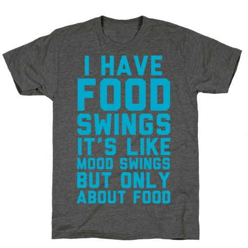 I Have Food Swings T-Shirt