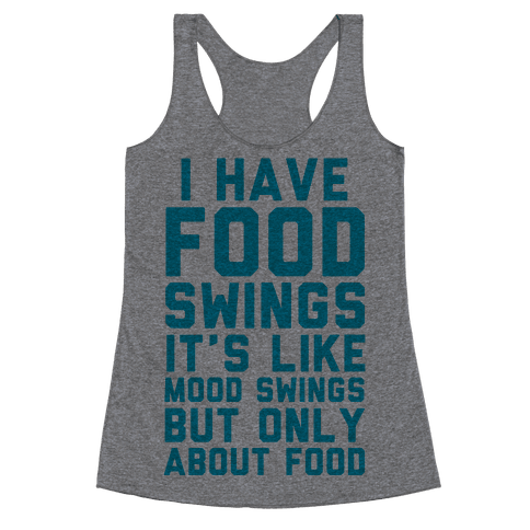 I Have Food Swings Racerback Tank Top