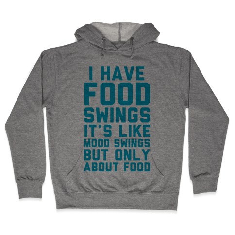 I Have Food Swings Hooded Sweatshirt