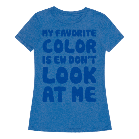 my favorite color is ew don 39 t look at me t shirt lookhuman. Black Bedroom Furniture Sets. Home Design Ideas