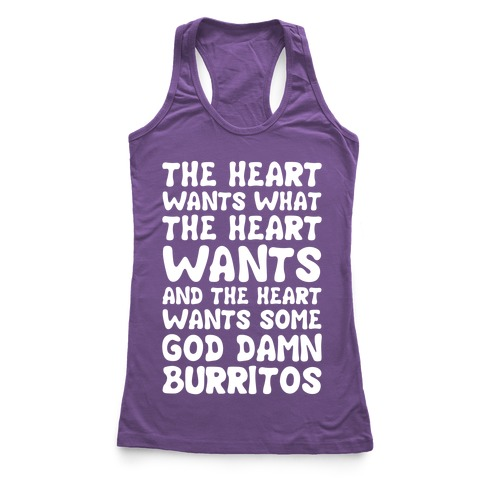 The Heart Wants Some God Damn Burritos Racerback Tank Top