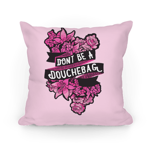 Don't Be A Douchebag Pillow