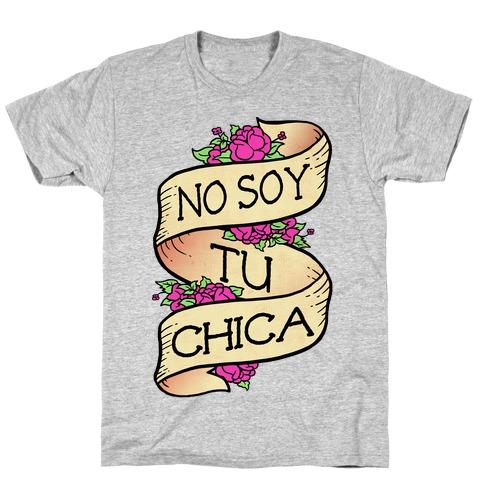 No Soy Tu Chica T-Shirt