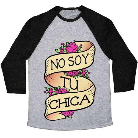 No Soy Tu Chica Baseball Tee