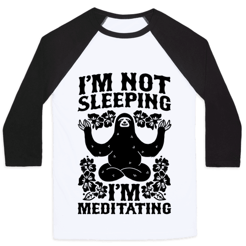 I'm Not Sleeping I'm Meditating Baseball Tee