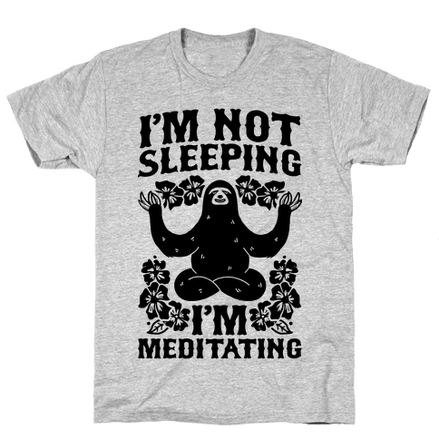 I'm Not Sleeping I'm Meditating Mens T-Shirt