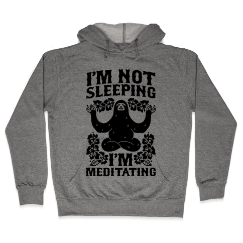 I'm Not Sleeping I'm Meditating Hooded Sweatshirt