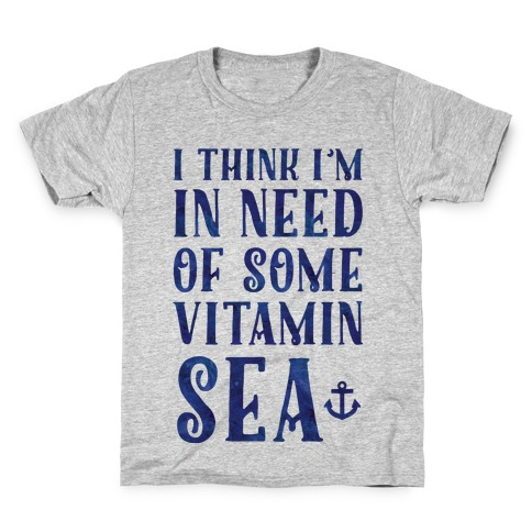 I Think I'm in Need of Some Vitamin Sea Kids T-Shirt