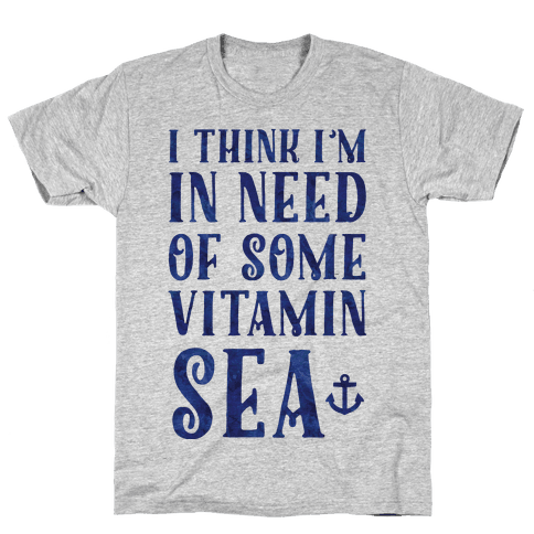 I Think I'm in Need of Some Vitamin Sea Mens T-Shirt