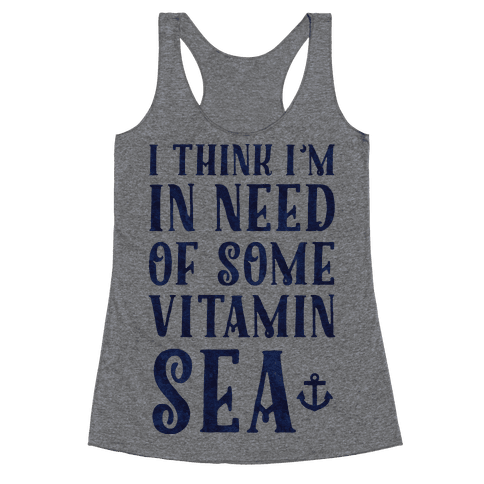 I Think I'm in Need of Some Vitamin Sea Racerback Tank Top