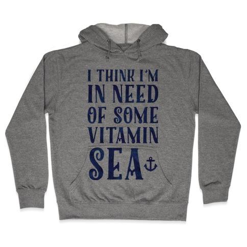 I Think I'm in Need of Some Vitamin Sea Hooded Sweatshirt